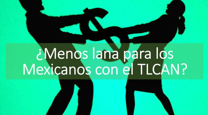 ¿Menos lana para los Mexicanos con el TLCAN? – 6 gráficas que lo explican