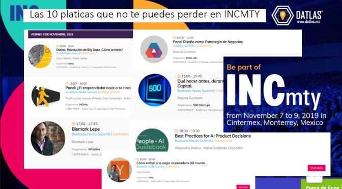 10 pláticas que no te debes perder en el INCMTY 2019 (cesgado a emprendedores y temas de analytics)…